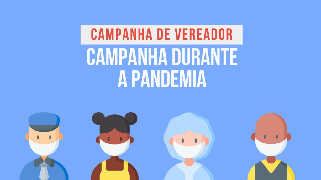 CAMPANHA DE VEREADOR DURANTE A PANDEMIA