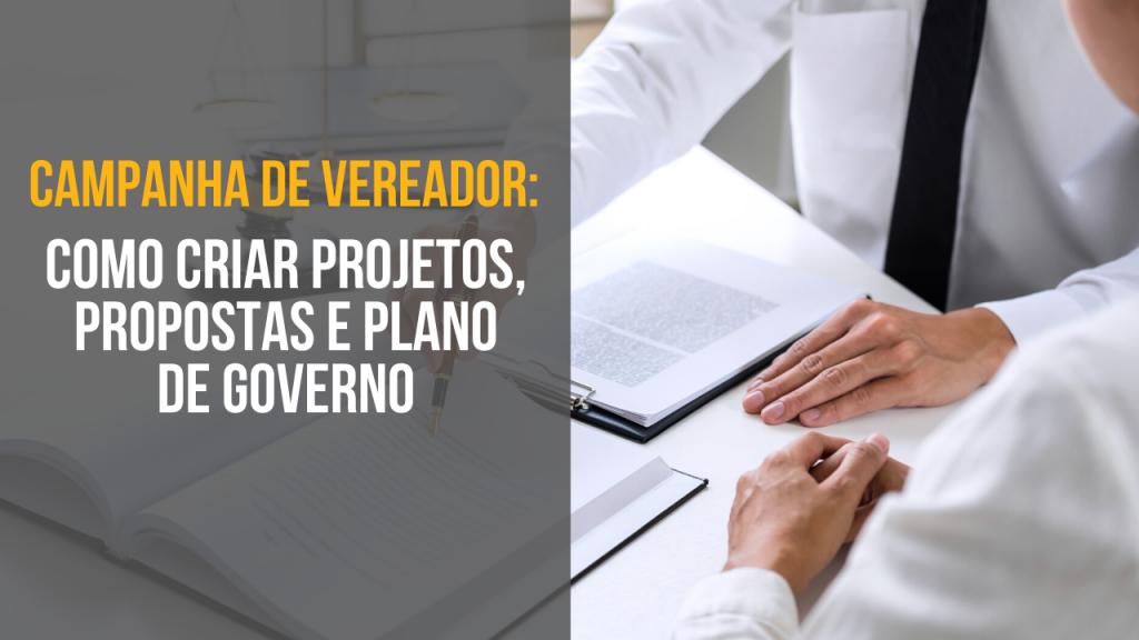Campanha de vereador como criar projetos, propostas e plano de governo eleições municipais 2020