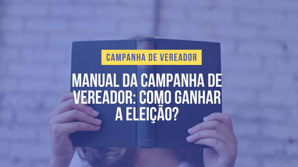 Manual da campanha de vereador - Como ganhar a eleição municipal 2020