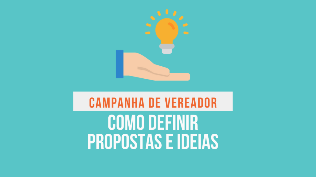 campanha para vereador definir propostas e ideias