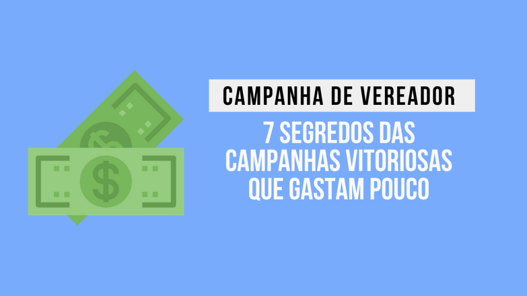 7 dicas de campanhas vitoriosas para campanha de vereador que gastam pouco