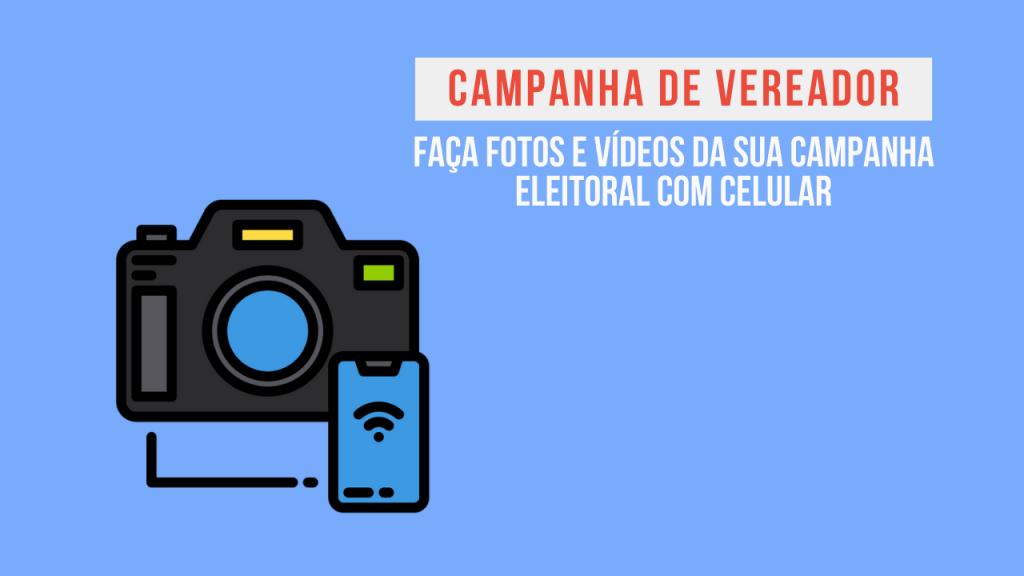Campanha de vereador faça sua campanha com o celular