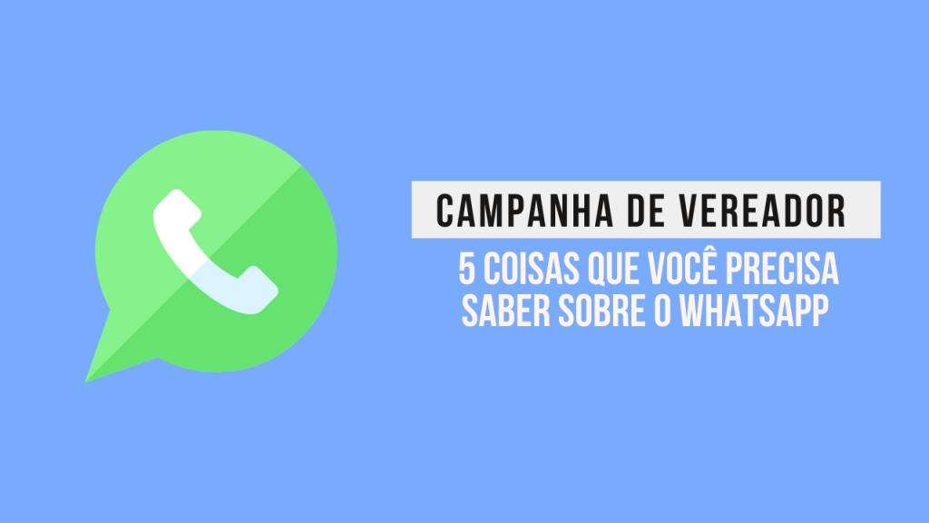 5 coisas que você precisa saber sobre whatsapp campanha de vereador